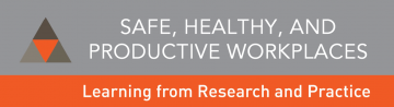 Safe, Healthy, and Productive Workplaces:  Learning from Research and Practice Conference